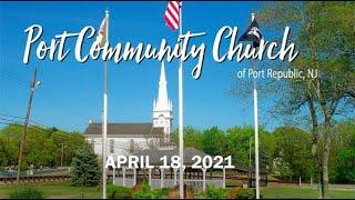 PORT COMMUNITY CHURCH Worship Service 04.18.21