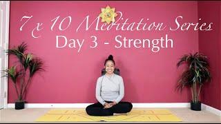 7 x 10 Meditation Series - Day 3 - Strength