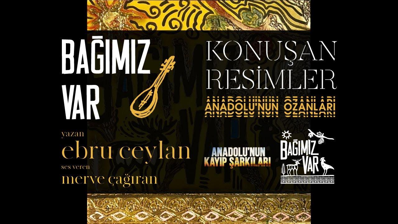 Bağımız Var - Konuşan Resimler | Anadolu'nun Ozanları