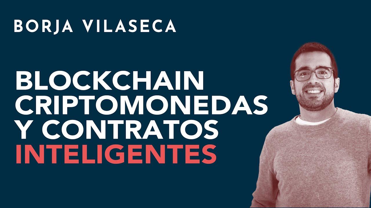 Blockchain, criptomonedas y contratos inteligentes | Borja Vilaseca