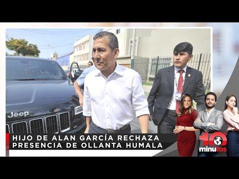 Hijo de Alan García rechaza presencia de Ollanta Humala - 10 minutos Edición Noche