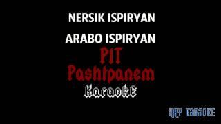 HAY KaraokE-Ներսիկ և Արաբո Իսպիրյաններ- Պիտ պաշտպանեմ(karaoke version)