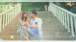 Tu Ho Jaye Mera To Mil Jaye Wajah Jeene ki   New WhatsApp status   Love song New  