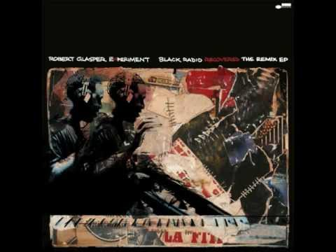 Robert Glasper Experiment - Dillalude #2 : (NEW) Black Radio Recovered -- The Remix EP