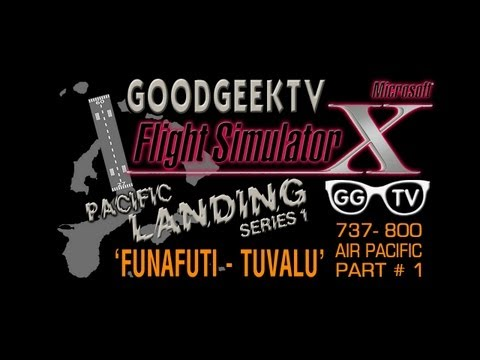 FSX 'Pacific Landing Series 1' PART # 1 - NGFU Funafuti Int'l Tuvalu - 737-800 AIR PACIFIC
