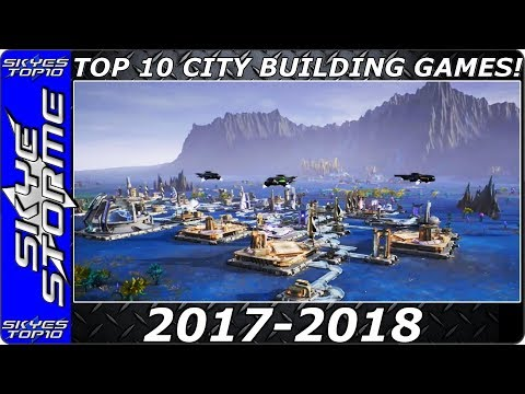 Top 10 Best Upcoming New CITY BUILDING GAMES 2017/2018 for PC/PS4/Xbox (Ancient Cities Tropico 6)