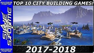 TOP 10 Upcoming CITY BUILDING Games 2017 2018 -  Build Cities, Towns and Villages