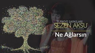 Sezen Aksu - Ne Ağlarsın | Türkiye Şarkıları  - The Songs of Turkey