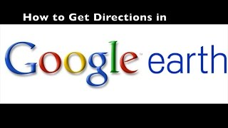 How To Get Directions in Google Earth Free HD Video