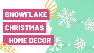 SNOWFLAKE CHRISTMAS HOME DECOR WITH CRICUT!