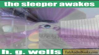 THE SLEEPER AWAKES - The Sleeper Awakes by H. G. Wells - Unabridged audiobook - FAB