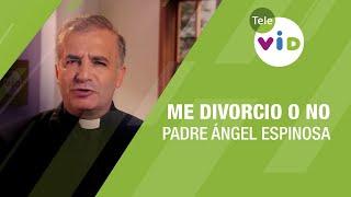 Me divorcio o no, Padre Ángel Espinosa - Tele VID