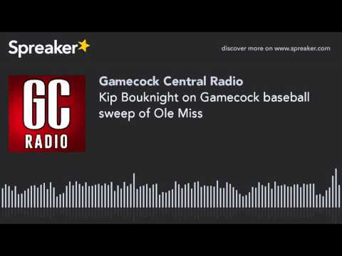 Kip Bouknight on Gamecock baseball sweep of Ole Miss