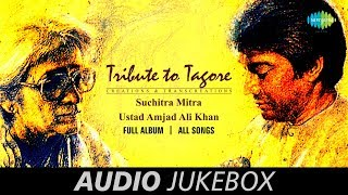 Tribute To Tagore - Special Audio Jukebox | Suchitra Mitra & Ustad Amjad Ali Khan