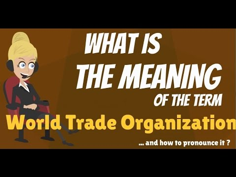 What is WORLD TRADE ORGANIZATION? What does WORLD TRADE ORGANIZATION mean?