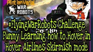 War Robots #FlyingWarRobots Challenge - Funny Learning Hover airline skirmish mode