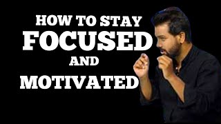 How To Stay Focused & Motivated