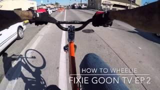 FIXIE GOON TV Ep.2 : How To Wheelie