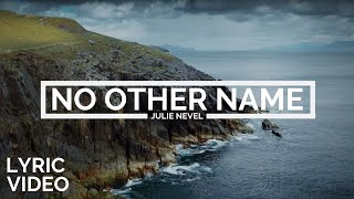 Julie Nevel | No Other Name [LYRIC VIDEO]