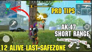 FREE FIRE || PRO TIPS 12ALIVE LAST SAFEZONE AK 47KILLS SHORT RANGE