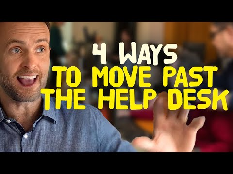 Four ways to move past the help desk.