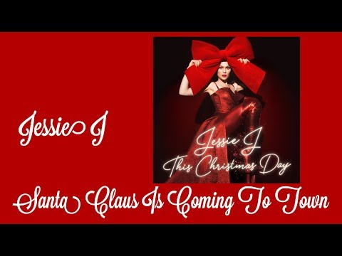 Jessie J - Santa Claus Is Coming To Town (lyrics)