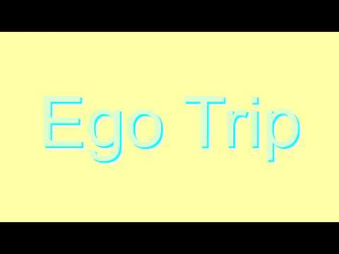 How to Pronounce Ego Trip
