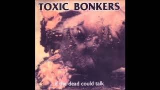 Toxic Bonkers - If The Dead Could Talk (1997) Full Album HQ (Grindcore)