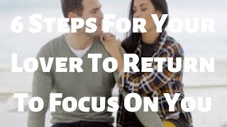 6 Steps For Your Lover To Return To Focus On You