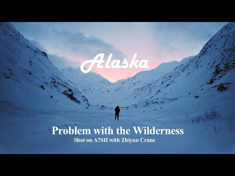 Alaska - Problem with the Wilderness - Shot on A7SII with Zhiyun Crane