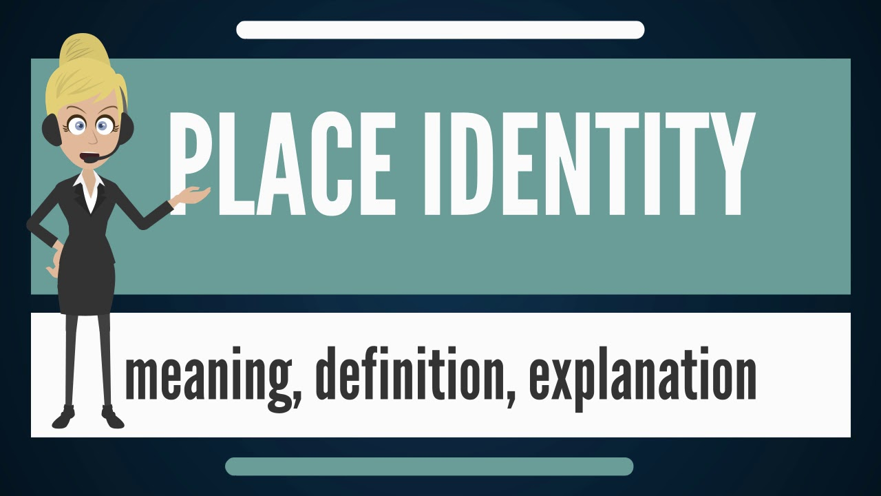 What is PLACE IDENTITY? What does PLACE IDENTITY mean? PLACE IDENTITY meaning & explanation ...