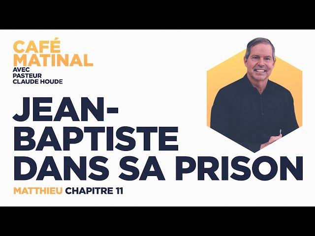 19 avril 2021 | Matthieu 11 : Jean-Baptiste dans sa prison | Claude Houde