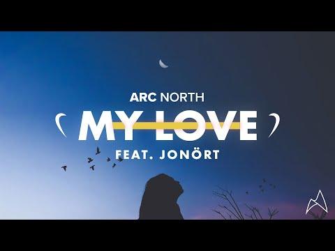 Arc North - My Love (ft. Jonört)