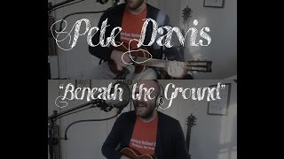 Pete Davis - Beneath the Ground (Redux session)