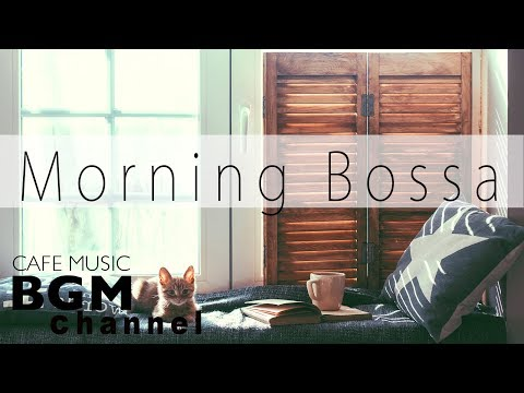 Relaxing Bossa Nova Music - Morning Cafe Music For Relax, Work, Study - Background Music