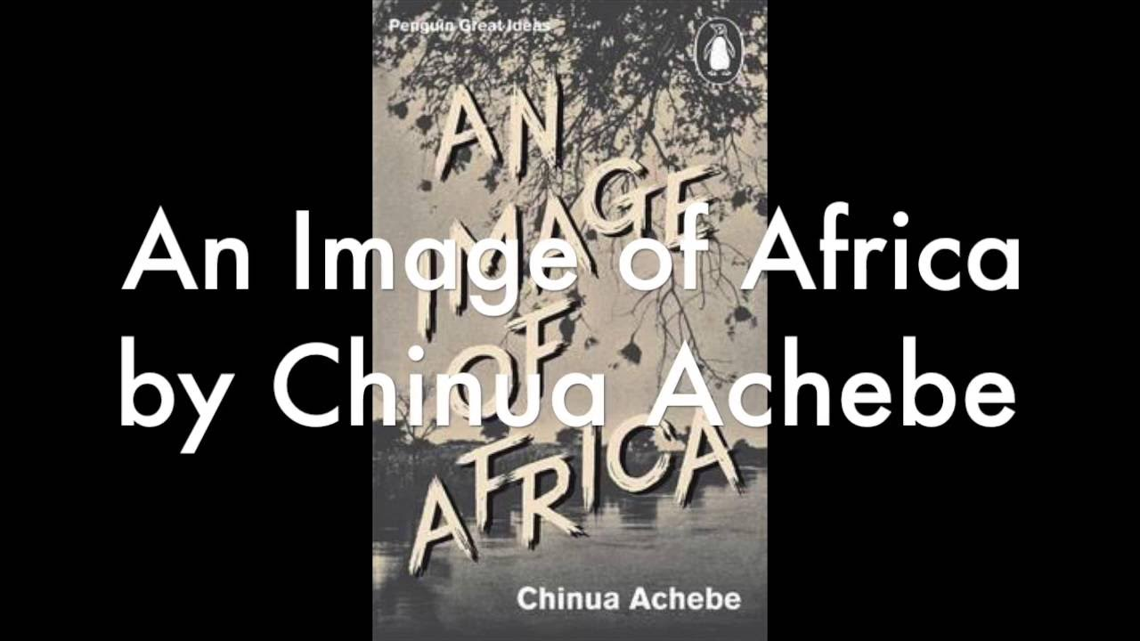 part an image of africa prgphs by chinua achebe an image of africa prgphs 1 5 by chinua achebe