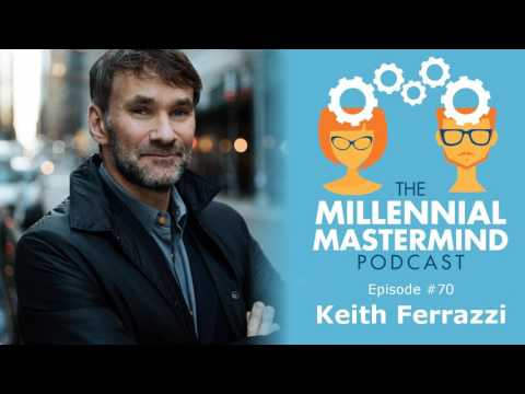 How to Build Thriving Relationships (and a World-Class Network) w/ Keith Ferrazzi - Episode 70