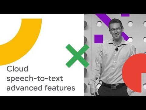 Recognize Speech Like Google Does: Cloud Speech-to-Text Advanced Features (Cloud Next '18)