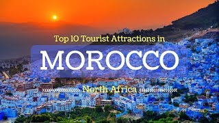 Top 10 Tourist Attractions in Morocco, North Africa | Famous Places in Morocco - Tourist Junction