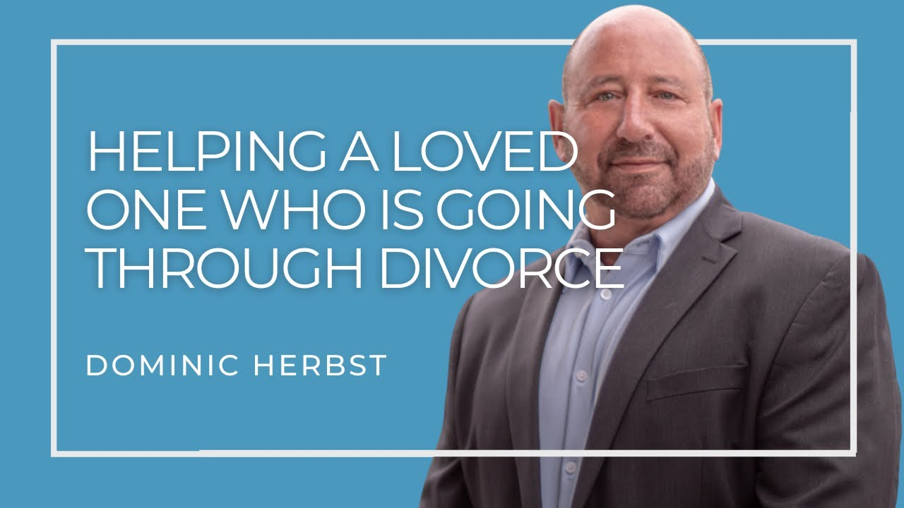 Helping A Loved One Who Is Going Through Divorce