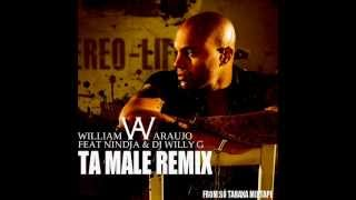 William Araujo - Ta male (Remix by Nindja Ft Dj Willy G) [Free download]