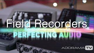 Field Recorders: Perfecting Audio