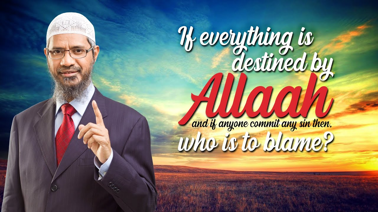 If everything is destined by Allah and if anyone commit any sin then who is to blame?