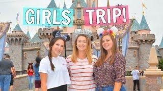 Girls Trip to Disneyland!!
