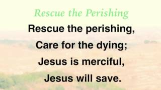 Rescue the Perishing (Baptist Hymnal #559)