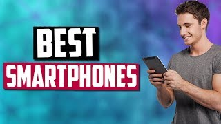 Best Smartphones in 2020 [Top 5 Picks]