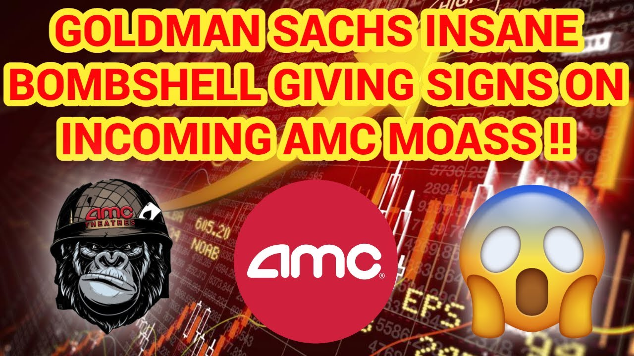 (AMC) GOLDMAN SACHS MASSIVE BOMBSHELL INDICATING AMC STOCK MOASS???