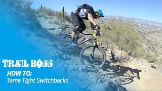 Trail Boss | How To: Tame Tight Switchbacks
