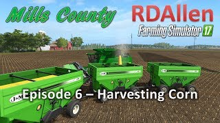 Farming Simulator 17 Mills County E6 - Corn Harvest