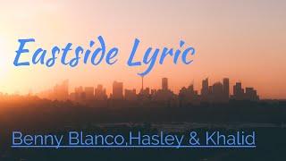 Eastside-lyrics(benny blanco) #HASLEY#KHALID#benny